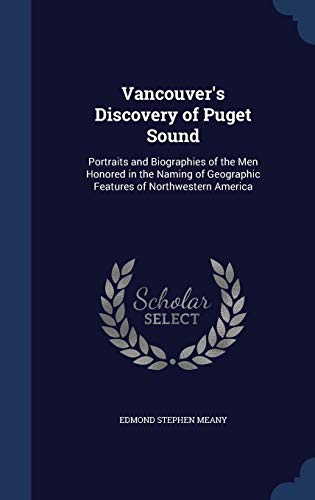 9781297978982: Vancouver's Discovery of Puget Sound: Portraits and Biographies of the Men Honored in the Naming of Geographic Features of Northwestern America