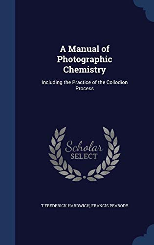 9781297979620: A Manual of Photographic Chemistry: Including the Practice of the Collodion Process