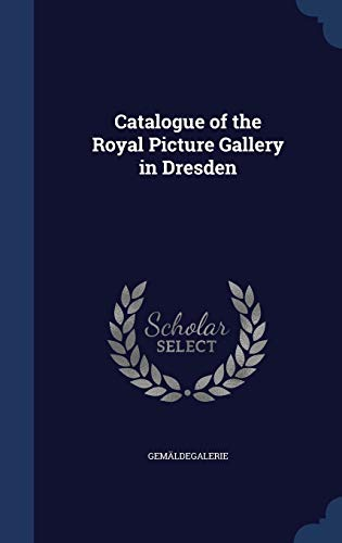 9781297982880: Catalogue of the Royal Picture Gallery in Dresden