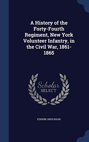 9781297983535: A History of the Forty-Fourth Regiment, New York Volunteer Infantry, in the Civil War, 1861-1865