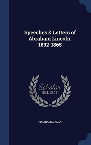 9781297984365: Speeches & Letters of Abraham Lincoln, 1832-1865