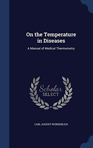9781297985362: On the Temperature in Diseases: A Manual of Medical Thermometry