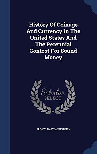9781297990649: History Of Coinage And Currency In The United States And The Perennial Contest For Sound Money