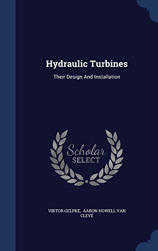 9781297993657: Hydraulic Turbines: Their Design And Installation