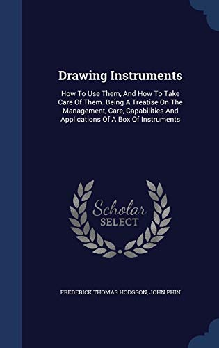 9781297995934: Drawing Instruments: How To Use Them, And How To Take Care Of Them. Being A Treatise On The Management, Care, Capabilities And Applications Of A Box Of Instruments
