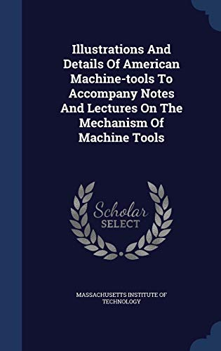 9781297996580: Illustrations And Details Of American Machine-tools To Accompany Notes And Lectures On The Mechanism Of Machine Tools