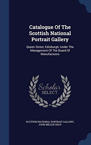 9781297997020: Catalogue Of The Scottish National Portrait Gallery: Queen Street, Edinburgh, Under The Management Of The Board Of Manufactures