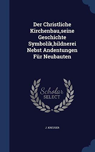 9781297998799: Der Christliche Kirchenbau,seine Geschichte Symbolik,bildnerei Nebst Andentungen Für Neubauten