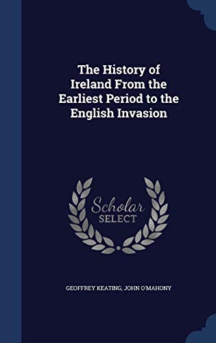 9781297999772: The History of Ireland From the Earliest Period to the English Invasion
