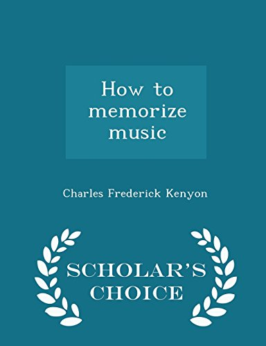 How to Memorize Music - Scholar's Choice: Charles Frederick Kenyon