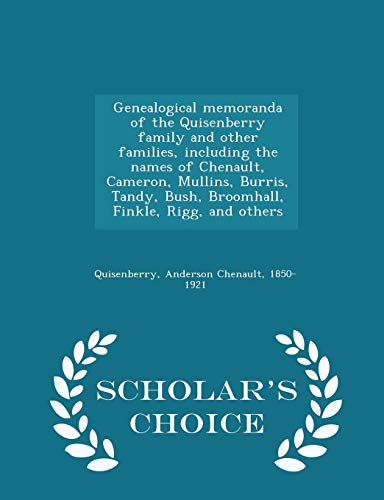 9781298006974: Genealogical memoranda of the Quisenberry family and other families, including the names of Chenault, Cameron, Mullins, Burris, Tandy, Bush, ... Rigg, and others - Scholar's Choice Edition
