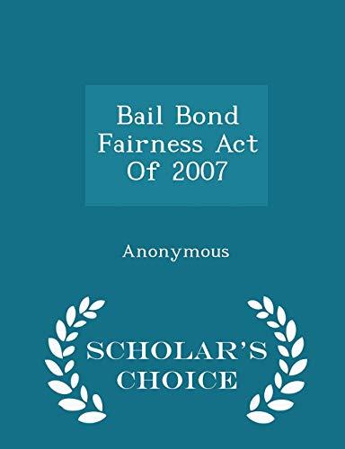 9781298010339: Bail Bond Fairness Act Of 2007 - Scholar's Choice Edition