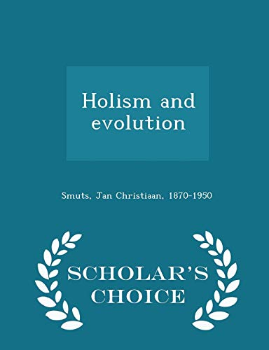 Holism and Evolution - Scholar s Choice: Jan Christiaan Smuts