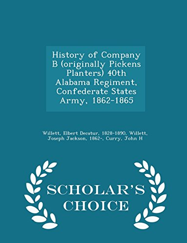 9781298026026: History of Company B (originally Pickens Planters) 40th Alabama Regiment, Confederate States Army, 1862-1865 - Scholar's Choice Edition