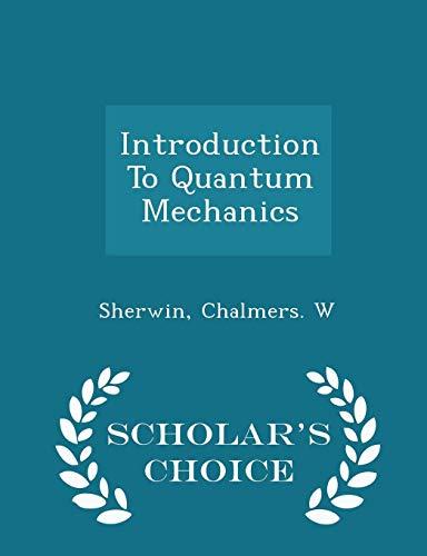 Introduction to Quantum Mechanics - Scholar s: Chalmers W Sherwin