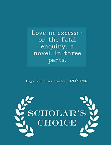 9781298028587: Love in excess;: or the fatal enquiry, a novel. In three parts. - Scholar's Choice Edition