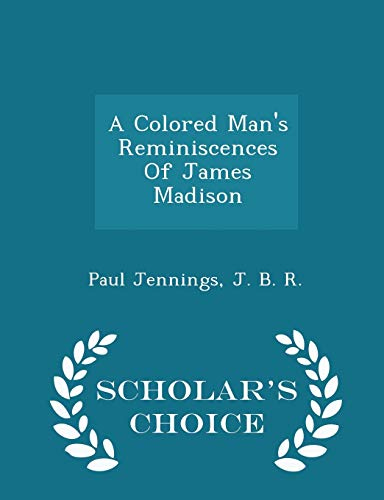 9781298029263: A Colored Man's Reminiscences Of James Madison - Scholar's Choice Edition