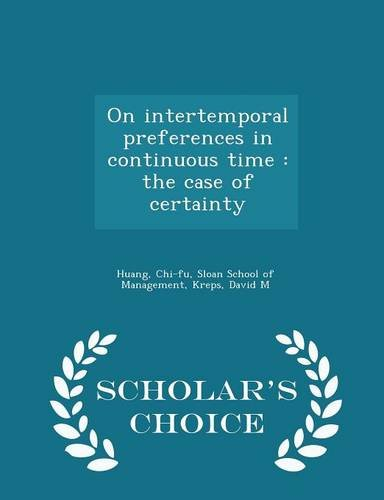 9781298030399: On intertemporal preferences in continuous time: the case of certainty - Scholar's Choice Edition