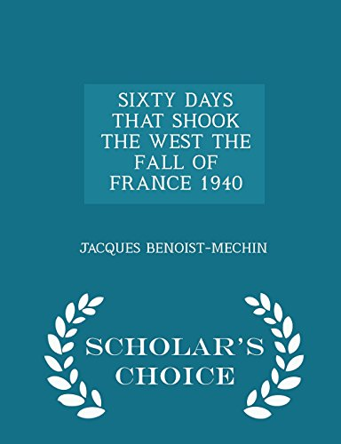 9781298030559: SIXTY DAYS THAT SHOOK THE WEST THE FALL OF FRANCE 1940 - Scholar's Choice Edition