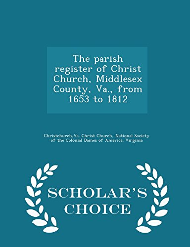 9781298030603: The parish register of Christ Church, Middlesex County, Va., from 1653 to 1812 - Scholar's Choice Edition