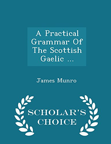 9781298031181: A Practical Grammar of the Scottish Gaelic - Scholar's Choice Edition