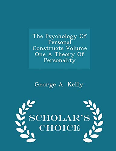 9781298031358: The Psychology Of Personal Constructs Volume One A Theory Of Personality - Scholar's Choice Edition