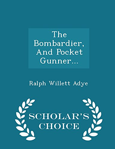 9781298034793: The Bombardier, And Pocket Gunner... - Scholar's Choice Edition