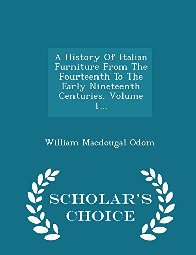 A History of Italian Furniture from the: William Macdougal Odom