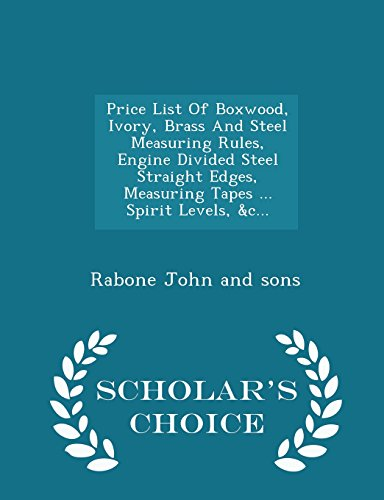 9781298037435: Price List Of Boxwood, Ivory, Brass And Steel Measuring Rules, Engine Divided Steel Straight Edges, Measuring Tapes ... Spirit Levels, &c... - Scholar's Choice Edition