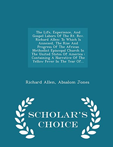 9781298039354: The Life, Experience, And Gospel Labors Of The Rt. Rev. Richard Allen: To Which Is Annexed, The Rise And Progress Of The African Methodist Episcopal ... Of The Yellow Fever In The Year Of... - Sc