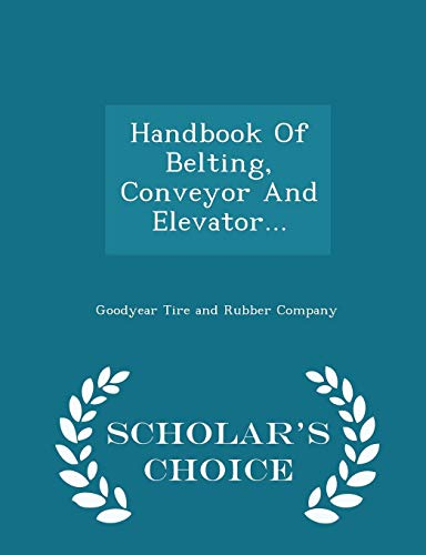 9781298040213: Handbook Of Belting, Conveyor And Elevator... - Scholar's Choice Edition