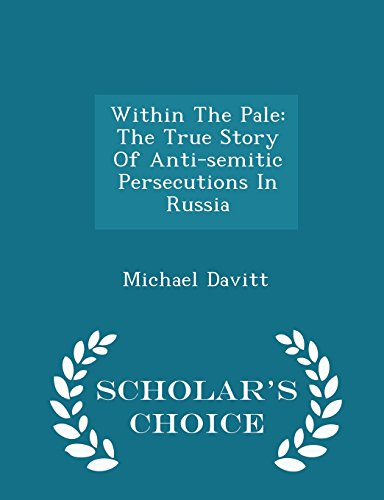 9781298040510: Within The Pale: The True Story Of Anti-semitic Persecutions In Russia - Scholar's Choice Edition