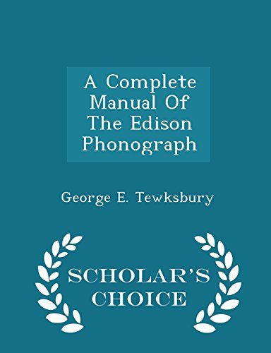 9781298040695: A Complete Manual of the Edison Phonograph - Scholar's Choice Edition