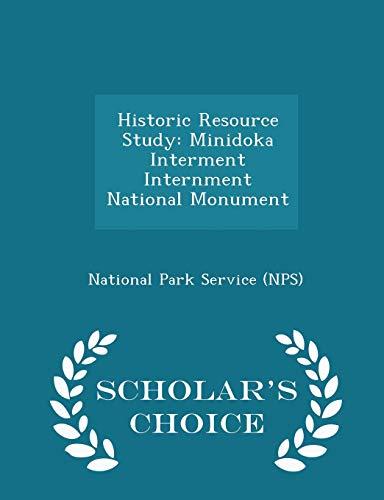 9781298042507: Historic Resource Study: Minidoka Interment Internment National Monument - Scholar's Choice Edition