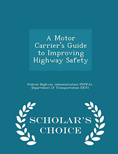 9781298043368: A Motor Carrier's Guide to Improving Highway Safety - Scholar's Choice Edition