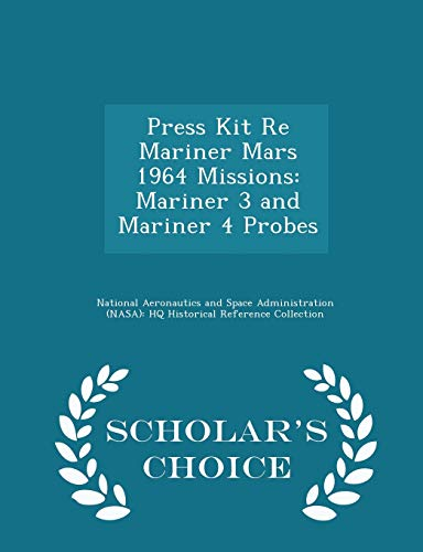 9781298045560: Press Kit Re Mariner Mars 1964 Missions: Mariner 3 and Mariner 4 Probes - Scholar's Choice Edition