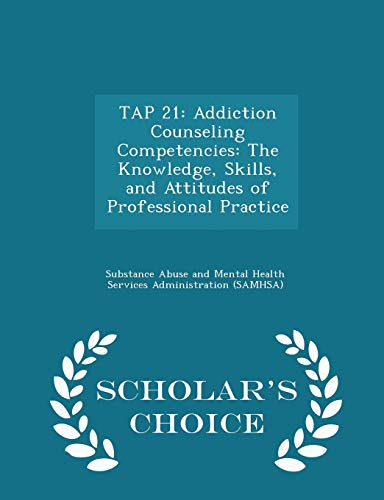 9781298046970: TAP 21: Addiction Counseling Competencies: The Knowledge, Skills, and Attitudes of Professional Practice - Scholar's Choice Edition