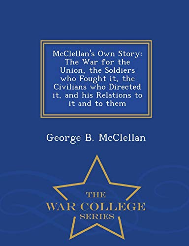 McClellan's Own Story: The War for the: McClellan, George Brinton