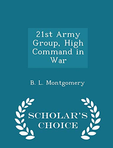 9781298049322: 21st Army Group, High Command in War - Scholar's Choice Edition
