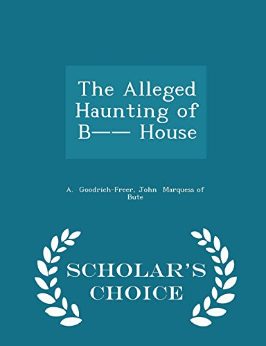 9781298054371: The Alleged Haunting of B-- House - Scholar's Choice Edition