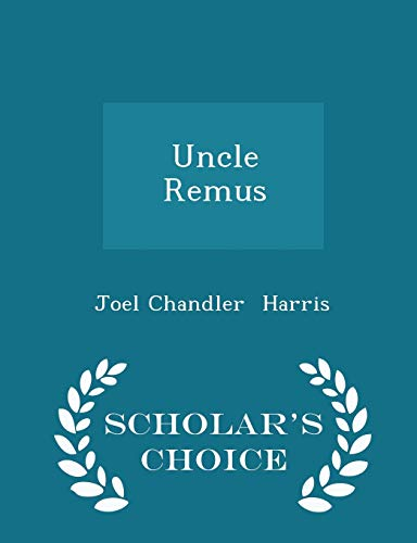 9781298054593: Uncle Remus - Scholar's Choice Edition