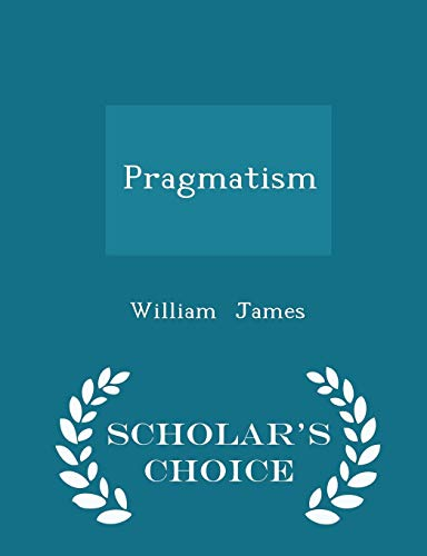 9781298063953: Pragmatism - Scholar's Choice Edition