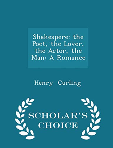 9781298076717: Shakespere: The Poet, the Lover, the Actor, the Man: A Romance - Scholar's Choice Edition