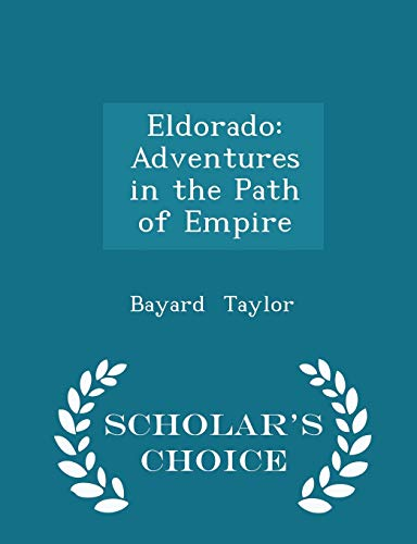 9781298082282: Eldorado: Adventures in the Path of Empire - Scholar's Choice Edition