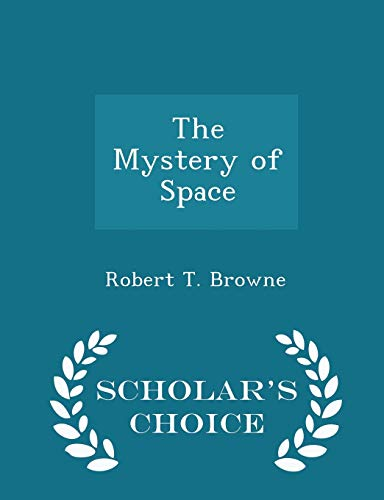 9781298083982: The Mystery of Space - Scholar's Choice Edition