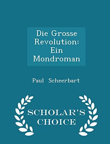 9781298089205: Die Grosse Revolution: Ein Mondroman - Scholar's Choice Edition
