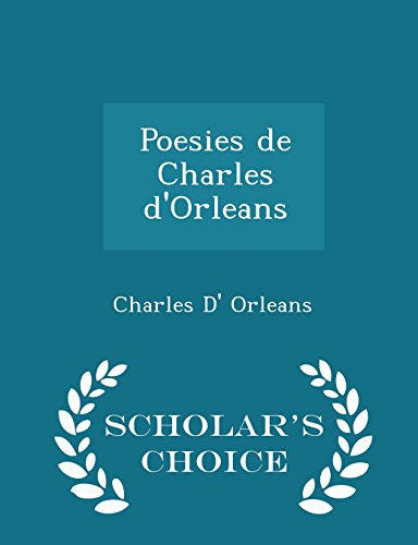 9781298094940: Poesies de Charles d'Orleans - Scholar's Choice Edition