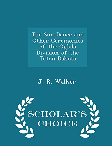 9781298095183: The Sun Dance and Other Ceremonies of the Oglala Division of the Teton Dakota - Scholar's Choice Edition