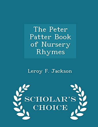The Peter Patter Book of Nursery Rhymes - Scholar's Choice Edition: Jackson, Leroy F.