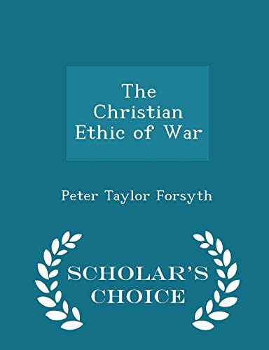 9781298097170: The Christian Ethic of War - Scholar's Choice Edition